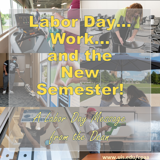 """""""Labor Day...Work...and the New Semester! A Labor Day Message from the Dean"""" in front of a collage of pictures showing UIS employees working to prepare the campus for Fall2021"""