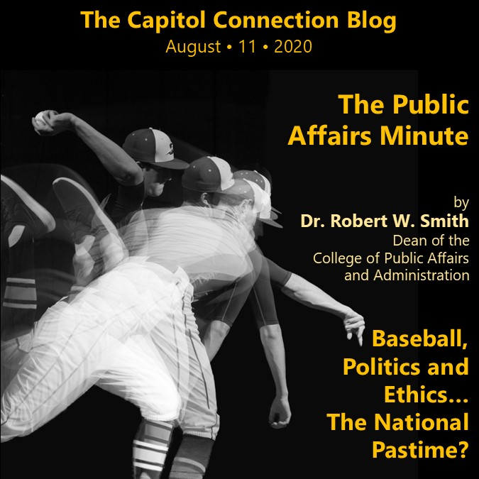 August Public Affairs Minute for the Capitol Connection Blog - Baseball, Politics and Ethics...the National Pastime?