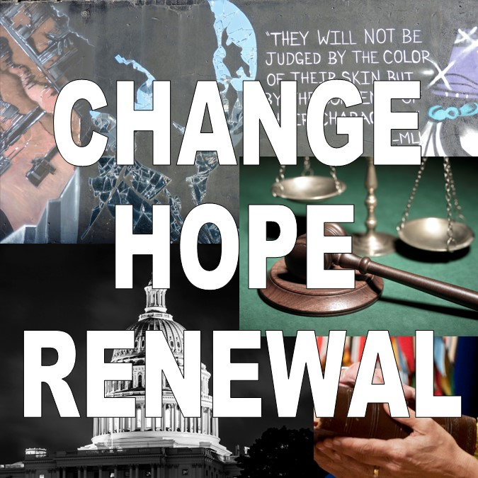 Text:  Change, Hope, Renewal in front of four images of the U.S. Capitol, MLK Street Art, gavel and scales, hand on bible